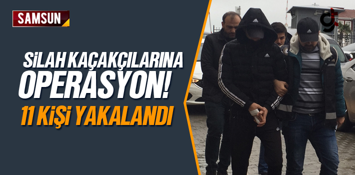 Samsun'da Silah Kaçakçılığı Yapan 11 Kişi Yakalandı