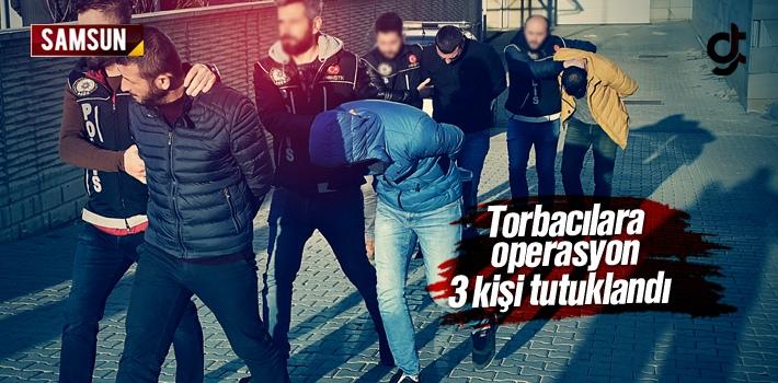 Samsun'da Torbacılara Operasyon, 3 Kişi Tutuklandı
