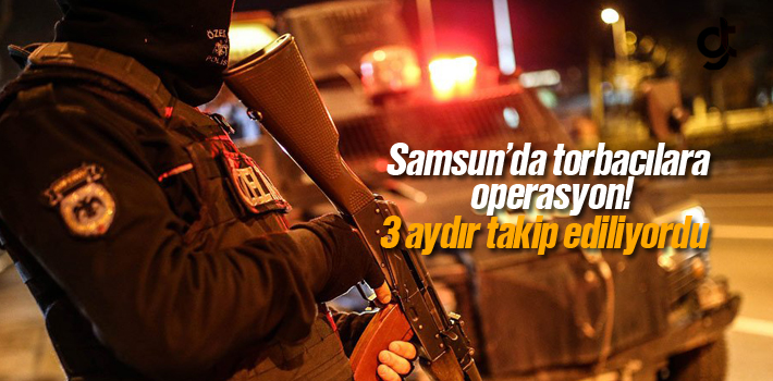 Samsun'da Torbacılara Operasyon Düzenlendi
