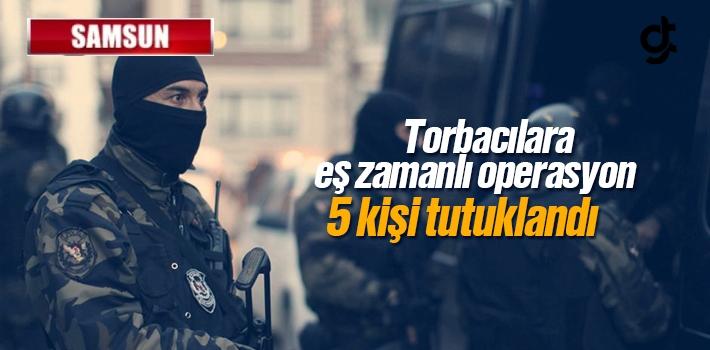 Samsun'da Torbacılara Eş Zamanlı Operasyon