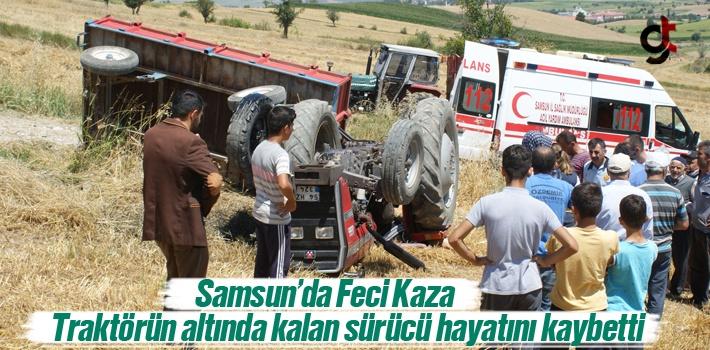 Samsun'da Traktörün Altında Kalan Sürücü Hayatını Kaybetti
