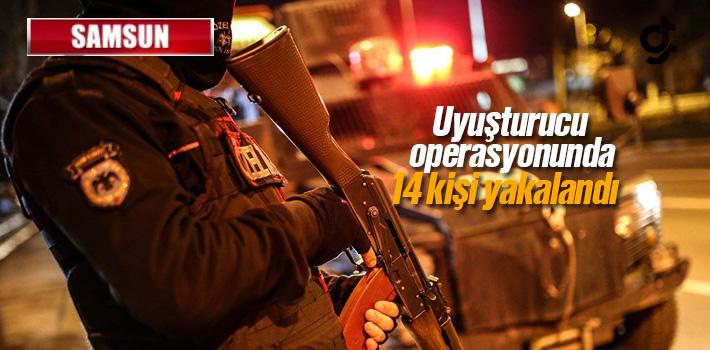 Samsun'da Uyuşturucu Operasyonu 14 Kişi Yakalandı