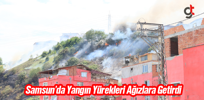 Samsun'da Yangın Yürekleri Ağızlara Getirdi