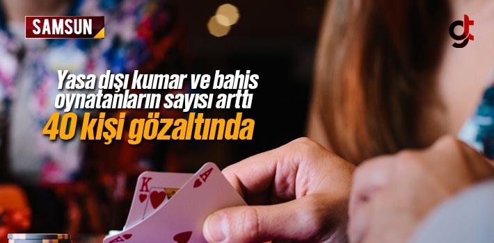 Samsun'da Yasa Dışı Bahis Ve Kumar Oynatanların Gözaltı Sayısı 40'a Yükseldi