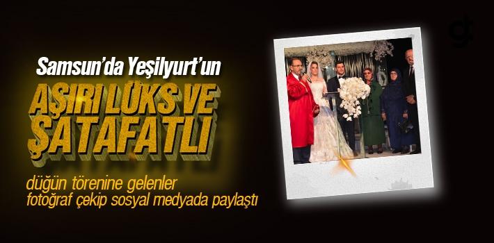 Samsun'da Yeşilyurt'un Lüks ve Şatafatlı Düğünü