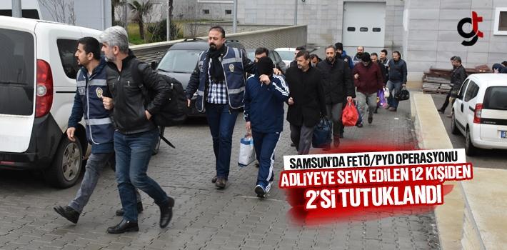 Samsun'daki FETÖ/PDY Operasyonu,Adliyeye Sevk Edilen 12 Şüpheliden 2'si Tutuklandı