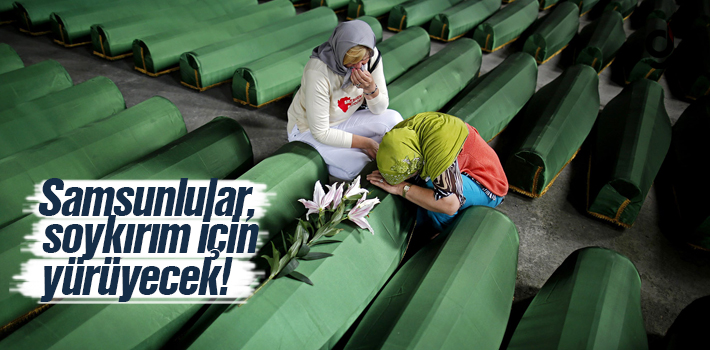 Samsunlular Srebrenitsa Katliamı İçin Yürüyecek