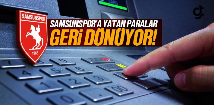 Samsunspor'a Gönderilen Paralar Geri Dönüyor