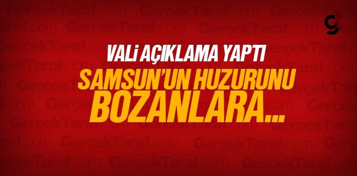 Samsun'un Huzurunu Bozanlar Hakkında Validen Açıklama