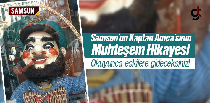 Samsun'un Kaptan Amca'sının Muhteşem Hikayesi