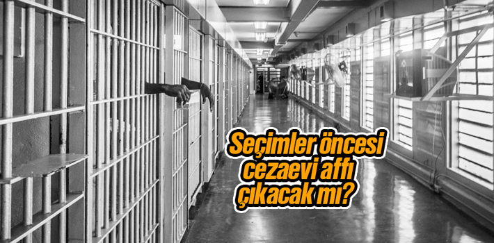 Seçim öncesi cezaevi mahkumlarına af çıkacak mı? Yakınlarda af çıkacak mı?