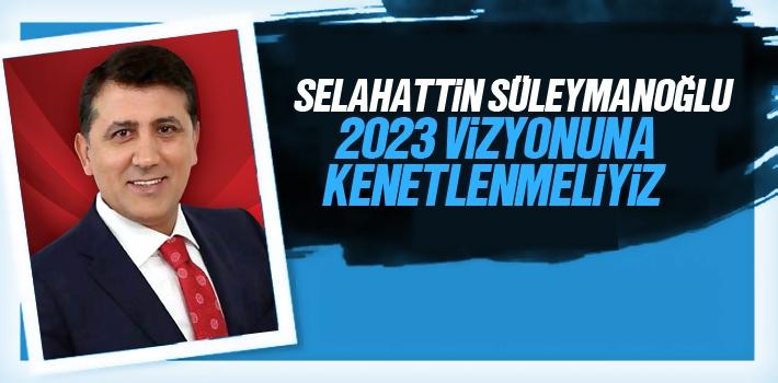 Selahattin Süleymanoğlu, 2023 Vizyonuna Kenetlenmeliyiz