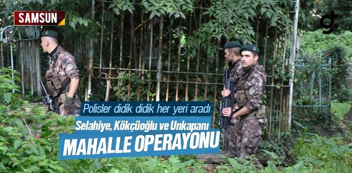 Selahiye, Kökçüoğlu ve Unkapanı Mahallesine Operasyon