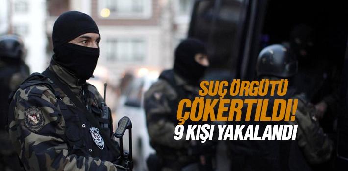 Suç Örgütü Çökertildi 9 Kişi Yakalandı