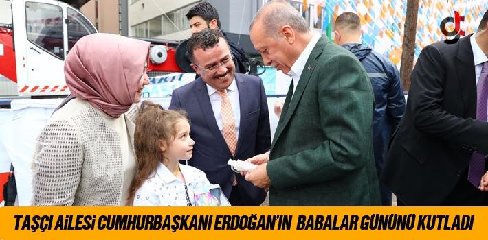 Taşçı Ailesi Cumhurbaşkanı Erdoğan'ın Babalar Gününü Kutladı
