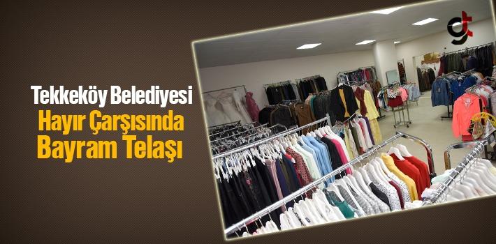 Tekkeköy Belediyesi Hayır Çarşısında Bayram Telaşı