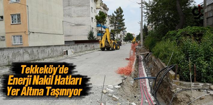 Tekkeköy'de Enerji Nakil Hatları Yer Altına Taşınıyor