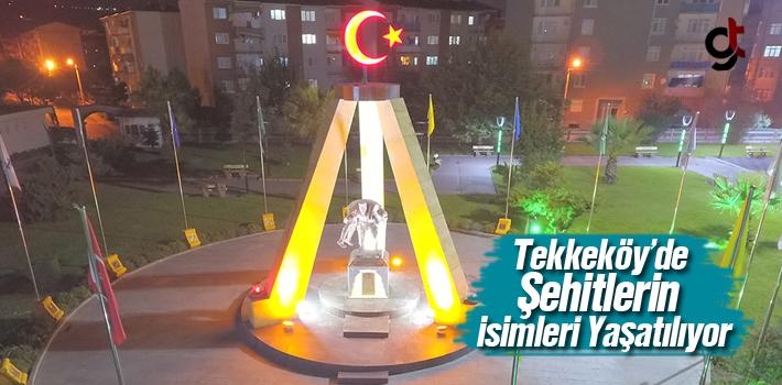 Tekkeköy'de Şehitlerin İsimleri Yaşatılıyor