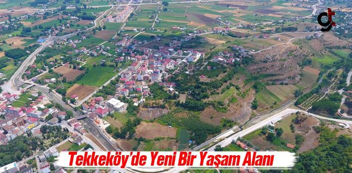 Tekkeköy'de Yeni Bir Yaşam Alanı