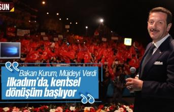 """Bakan Kurum, Müjdeyi Verdi: """" İlkadım' da Kentsel Dönüşüm Başlıyor"""