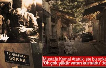 Atatürk, işte bu sokakta 'Oh çok şükür vatan...