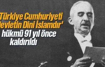 'Türkiye Cumhuriyeti Devletin Dini İslamdır' Hükmünün Kaldırılmasının 91. Yılı