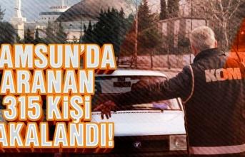 Samsun'da aranan 315 kişi yakalandı