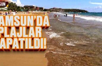 Samsun'da plajlar kapatıldı