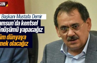 Mustafa Demir; 'Kentsel dönüşüm ile Samsun...