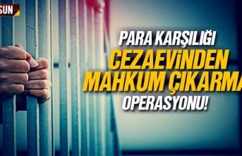 Samsun'da cezaevinden para karşılığı mahkum...