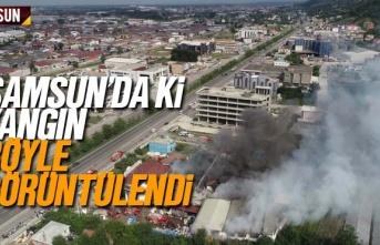 Samsun'da ki yangın böyle görüntülendi