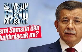 Ahmet Davutoğlu ismi Samsun'da kaldırılacak mı?