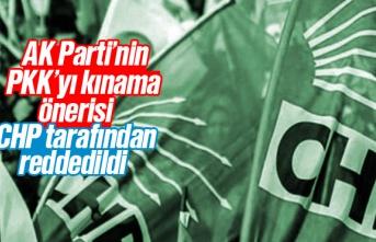 AK Parti'nin, PKK'yı kınama önerisi CHP...