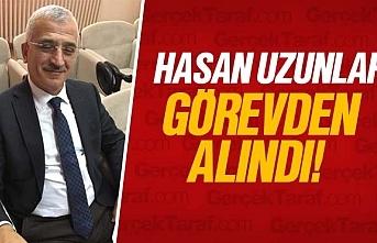 Hasan Uzunlar görevden alındı
