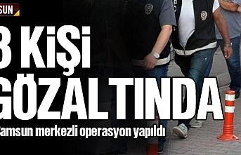 Samsun'da operasyon, 8 kişi gözaltında