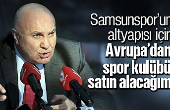 Yüksel Yıldırım, 'Samsunspor için Avrupa'dan kulüp satın alacağım'
