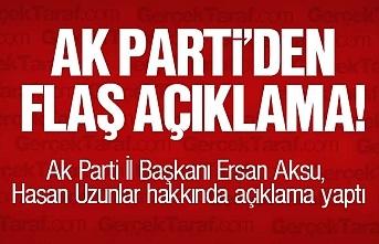 AK Parti'den Hasan uzunlar hakkında flaş açıklama