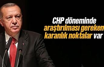 Erdoğan, 'CHP döneminde araştırılması gereken...