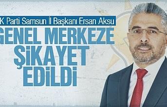 Ersan Aksu, AK Parti Genel Merkezine şikayet edildi