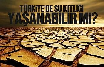 Türkiye'de su kıtlığı, kuraklık yaşanabilir...