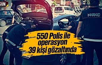 Samsun'da 550 polis ile operasyon, 39 kişi gözaltına alındı