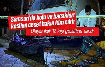 Samsun'da kolu ve bacakları kesilen ceset olayında...