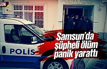 Samsun'da şüpheli ölüm panik yarattı