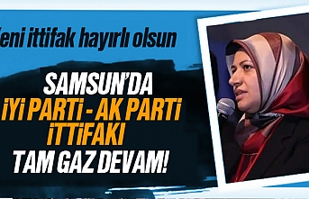Samsun'da İyi Parti - AK Parti ittifakı devam...