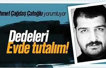 Ahmet Çağdaş Çatoğlu; 'Dedeleri, evde tutalım!'