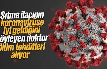 Sıtma ilacının koronavirüse iyi geldiğini söyleyen doktor ölüm tehditleri alıyor