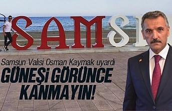 Samsun Valisi Osman Kaymak, Samsun'da güneşe kanmayın dedi