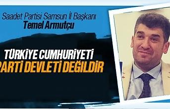 Temel Armutçu; 'Türkiye Cumhurtiyeti parti devleti değildir'