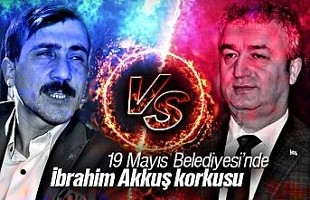 19 Mayıs Belediyesi'nde İbrahim Akkuş korkusu