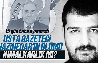 Gazeteci Mehmet Hazinedar'ın ölümü ihmalkarlık mı?